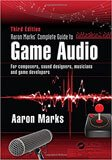 The Complete Guide to Game Audio - 3rd Edition